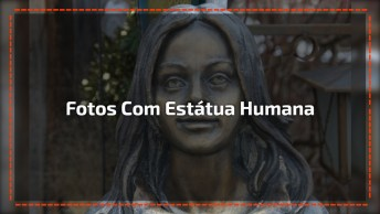 Estátua Humana, Veja Que Divertido Tirar Fotos Com Ele, Confira!