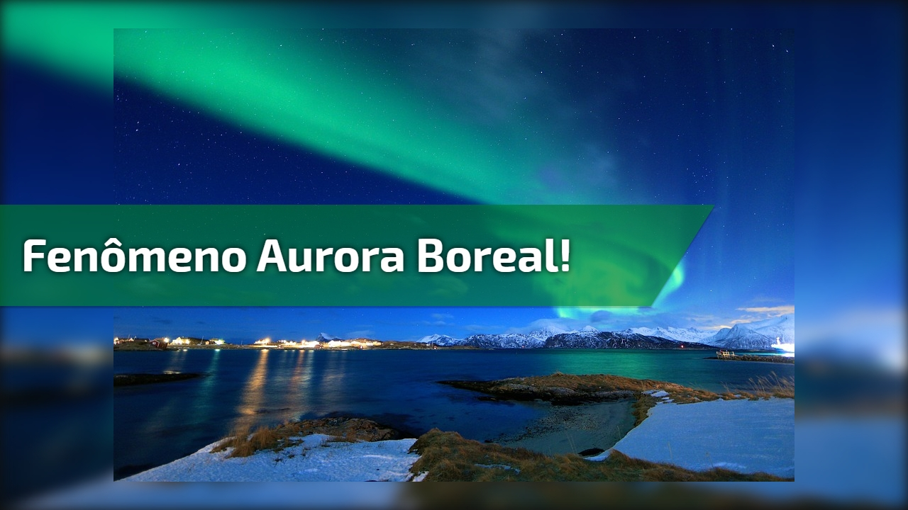 Fenômeno Aurora Boreal!