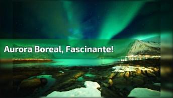 Aurora Boreal Um Fenômeno Impressionante, Vale A Pena Conferir!