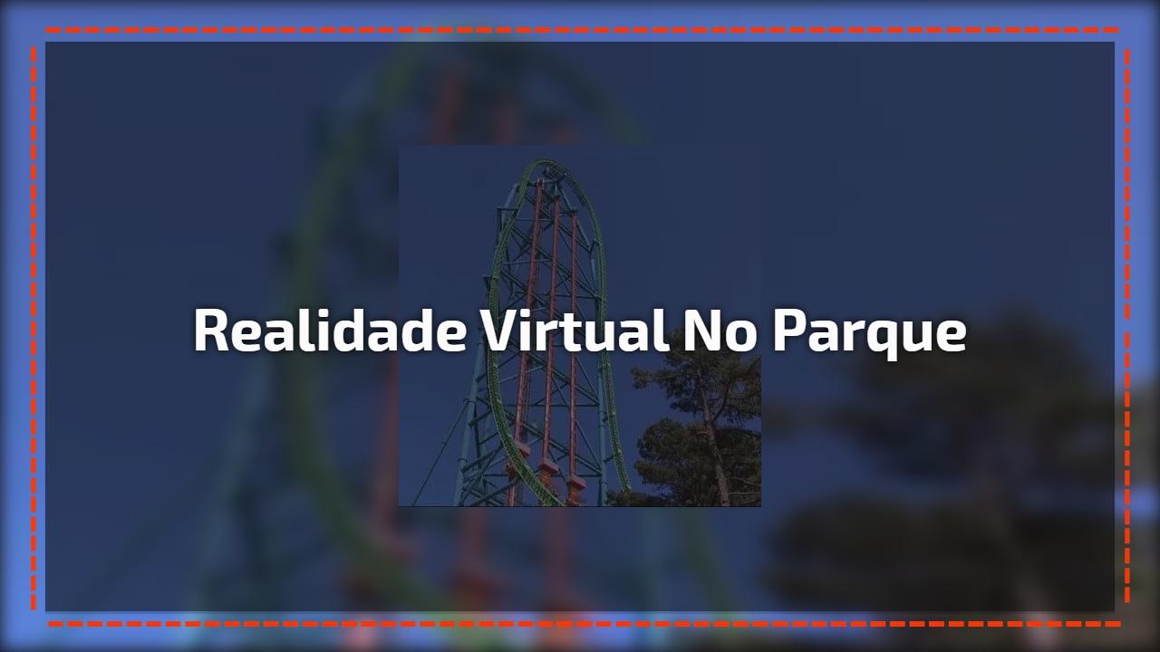 Realidade virtual no parque
