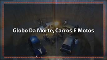 Globo Da Morte Impressionante Com Carros E Motos, Você Já Viu Esta Loucura?