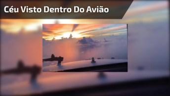 Impressionante Céu Visto De Dentro De Um Avião, Veja As Nuvens Que Incrível!