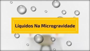 Impressionante Como Os Líquidos Se Comportam Em Microgravidade!