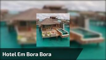 Impressionante Hotel Em Bora Bora Na Polinésia Francesa, Veja Que Lindo!