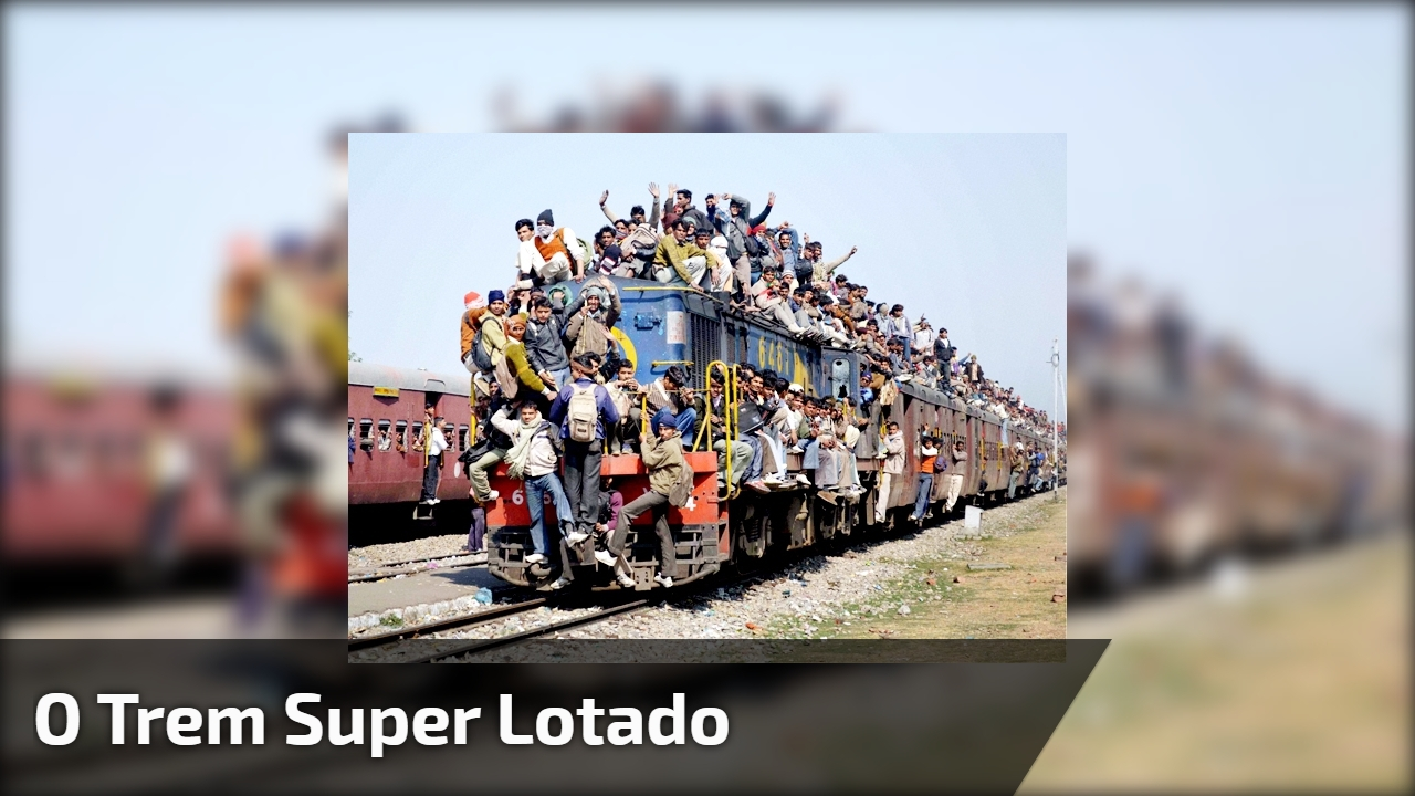 O trem super lotado