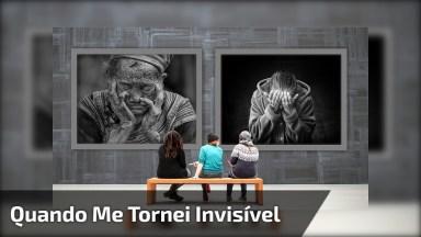 'Quando Me Tornei Invisível', Muito Bom Para Refletir, Emocionante!