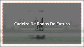 Cadeira De Rodas Do Futuro, Essa Sim Seria Perfeita Para Os Cadeirantes!