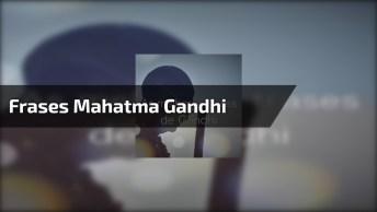 Confira As Melhores Frases De Mahatma Gandhi, Vale A Pena Conferir!