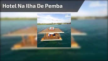 Conheça O Quarto De Hotel Mais Louco Do Mundo, Ele Fica Situado Na Ilha De Pemba