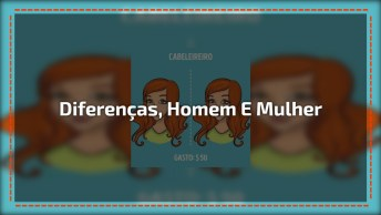 Diferenças Entre Homem E Mulher, Vai Além De Físicos, São Atitudes!