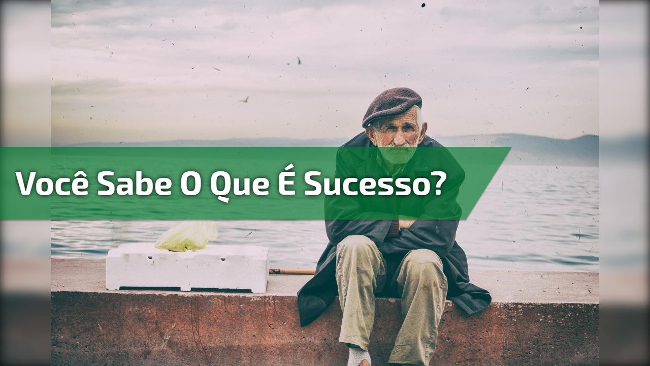 Você sabe o que é sucesso?