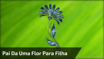 Historia Do Pai Da Uma Flor Para Sua Filha, Você Esta Cuidando Das Suas Bençãos?