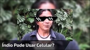 'Índio Pode Usar Celular?' Veja A Resposta Dada Por Um Índio Para Esta Pergunta!