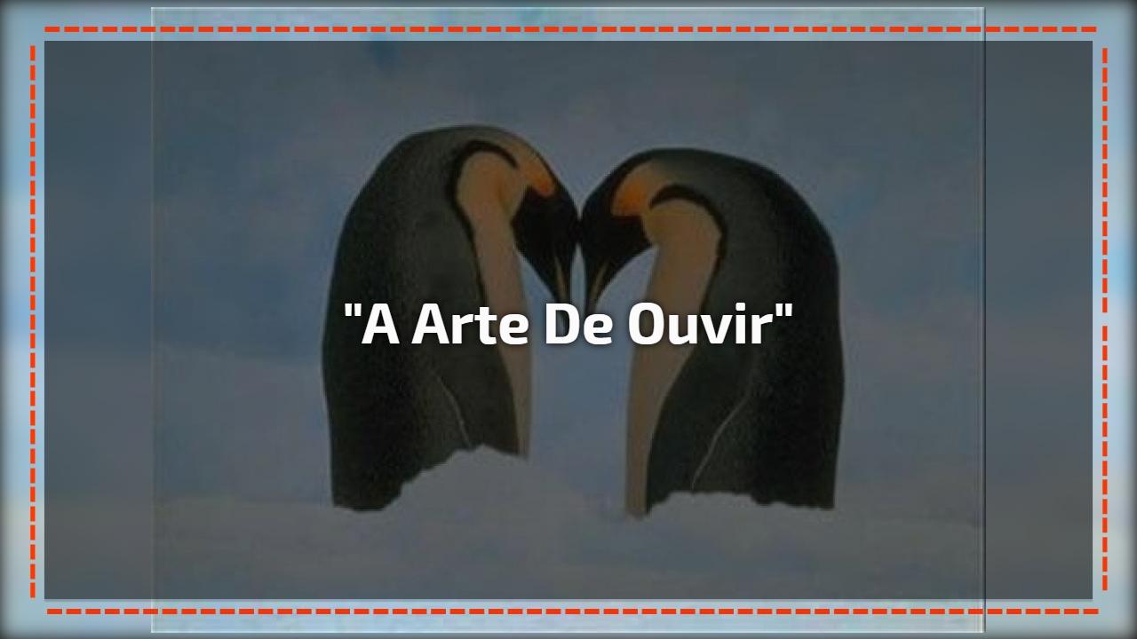 """""""A arte de ouvir"""""""
