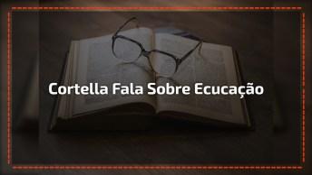 Mário Sérgio Cortella Sempre Falando Muito Bem Sobre Educação!
