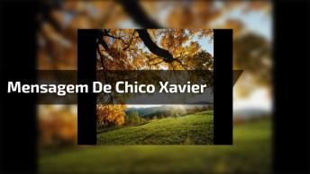 Mensagem De Chico Xavier, A Vida É Construída Nos Sonhos E Concretizada No Amor!