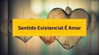 Mensagem De Divaldo Franco, O Nosso Sentido Existencial É Amar!
