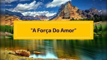 Mensagem Espirita 'A Força Do Amor', Escute Com Bastante Atenção!