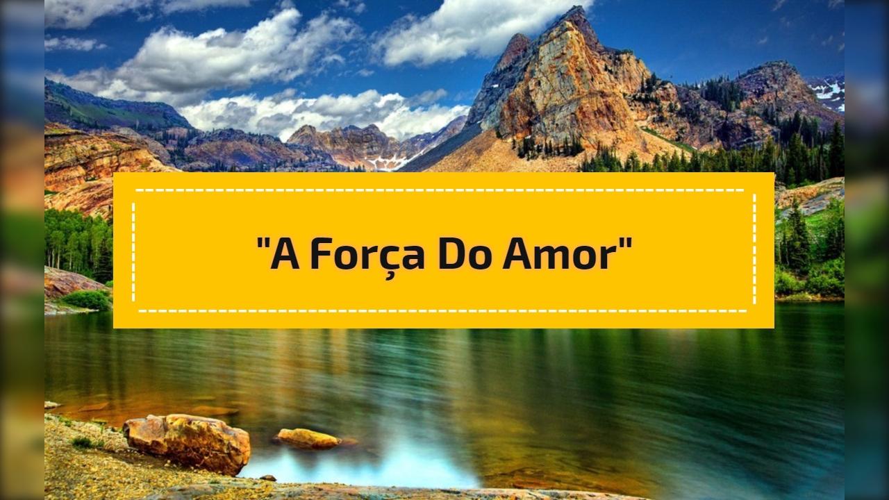 """""""A força do amor"""""""