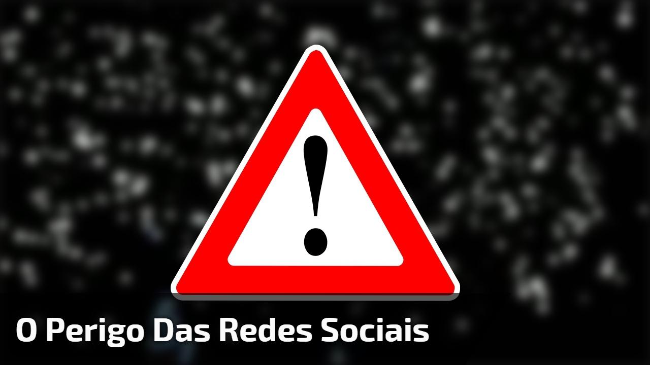 O perigo das redes sociais