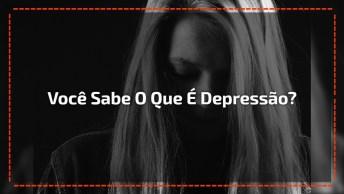 Olha Só Que Interessante Este Vídeo! Você Sabe Exatamente O Que É Depressão?