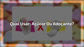 Preste Atenção Neste Vídeo Falando Sobre O Açúcar E Adoçante!