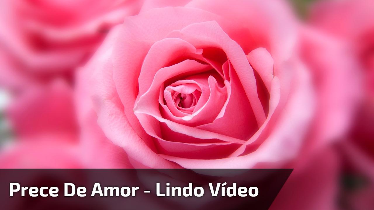 Prece de Amor - Lindo vídeo