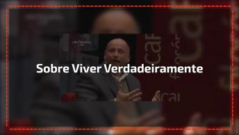 Vídeo Interessante De Clóvis Barros Filho Falando Sobre Viver Verdadeiramente!