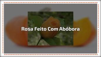 Botão De Rosa Feito Com Abóbora, Um Trabalho Muito Perfeito E Legal!