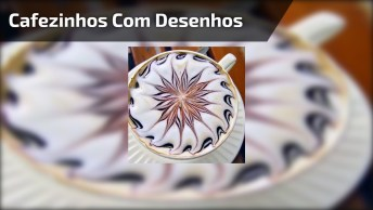 Cafezinhos Com Desenhos, Olha Só Que Arte Feitas Nas Xícaras De Café!