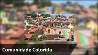 Coloriram Uma Comunidade Inteira, Confira O Que Aconteceu!