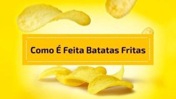 Como São Feitas As Batatas Fritas Que Vendem Em Saquinhos!