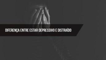 Diferença Entre Estar Depressivo E Distraído, Conseguiu Entender?