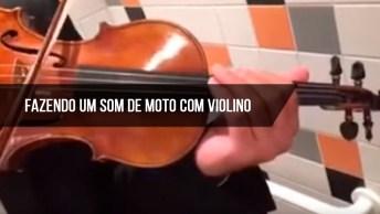 Fazendo Um Som De Moto Acelerando Em Um Violino, Ficou Perfeito!
