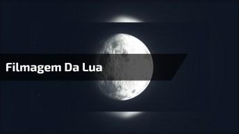 Filmagem Da Lua, Veja Que Emocionante Poder Enxergar Isso!