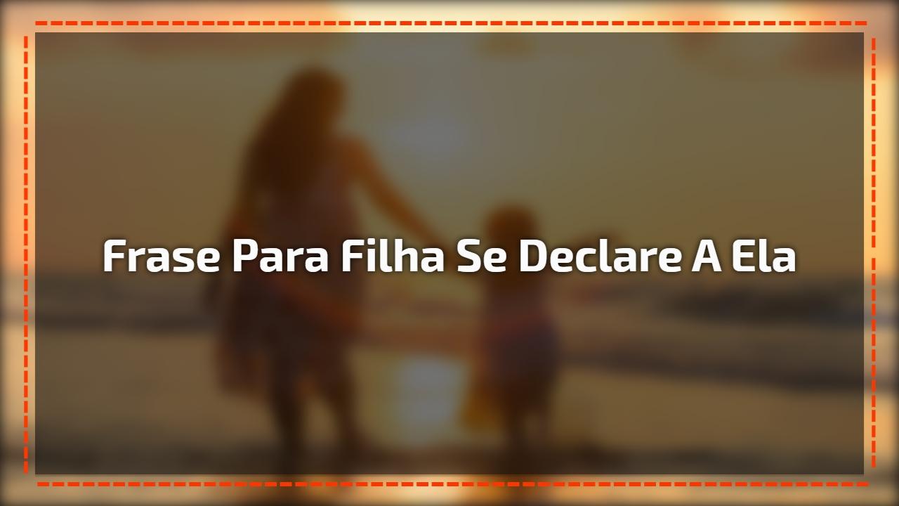 Frase Para Filha Compartilhe No Facebook E Se Declare A Ela