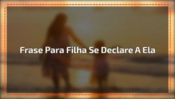 Frase Para Filha, Compartilhe No Facebook E Se Declare A Ela!