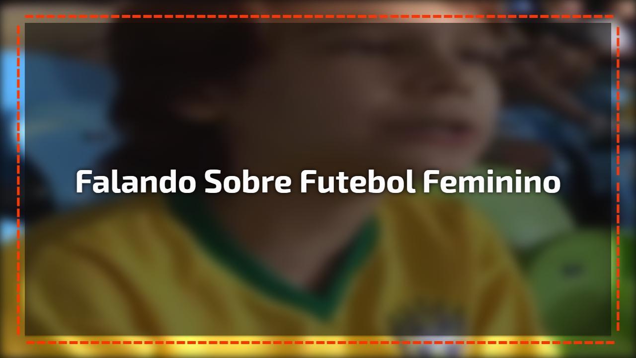 Falando sobre futebol feminino