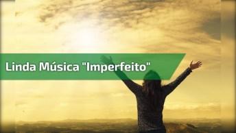 Linda Música 'Imperfeito' De Anderson Freire, Ela Nos Faz Refletir Muito!