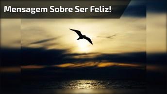 Mensagem De Ser Feliz, Descubra O Que Realmente É Ser Feliz!