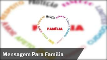 Mensagem Para Família, Nosso Bem Mais Precioso, Valorize A Sua!