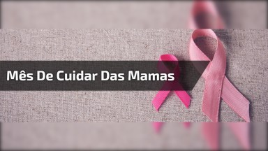 O Mês De Outubro É O Mês De Cuidar Das Mamas, Compartilhe Com As Amigas!