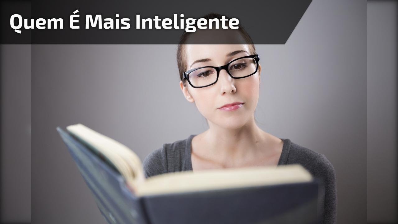 Quem é mais inteligente, o homem ou a mulher? Veja no video kkk!