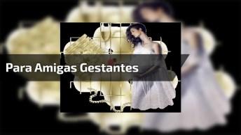 Telemensagem Com Voz Feminina Para Amigas Gestantes, Linda Mensagem!