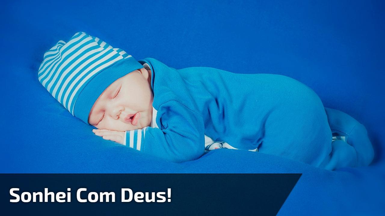 Sonhei com Deus!
