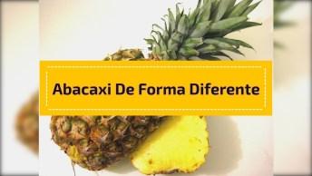 Veja Como Preparar Um Abacaxi De Forma Diferente E Super Legal!