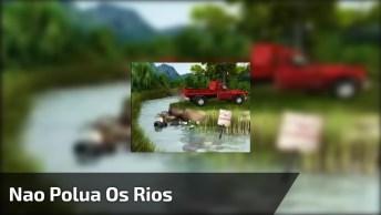 Veja O Motivo Que Não Se Deve Poluir O Rio, A Ideia Foi Muito Criativa. . .