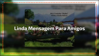Vídeo Com Linda Mensagem Para Compartilhar Com Seus Amigos E Amigas!