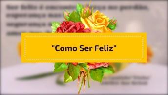 Vídeo Com Mensagem Super Legal 'Como Ser Feliz'! Vale A Pena Conferir!