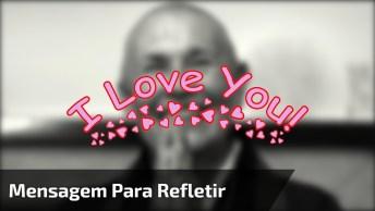 Vídeo Muito Legal Com Mensagem Para Você Refletir Sobre O Amor!